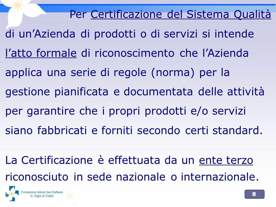 8 Per Certificazione del Sistema Qualità di unAzienda di prodotti o di servizi si intende latto formale di riconoscimento che lAzienda applica una ser