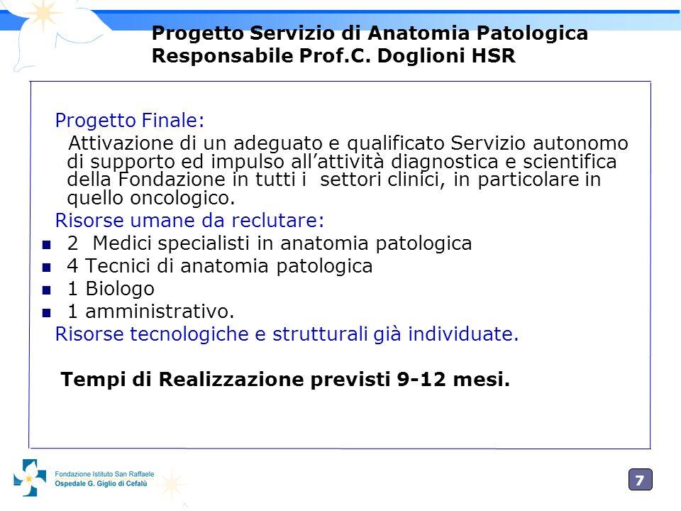 7 Progetto Servizio di Anatomia Patologica Responsabile Prof.C. Doglioni HSR Progetto Finale: Attivazione di un adeguato e qualificato Servizio autono