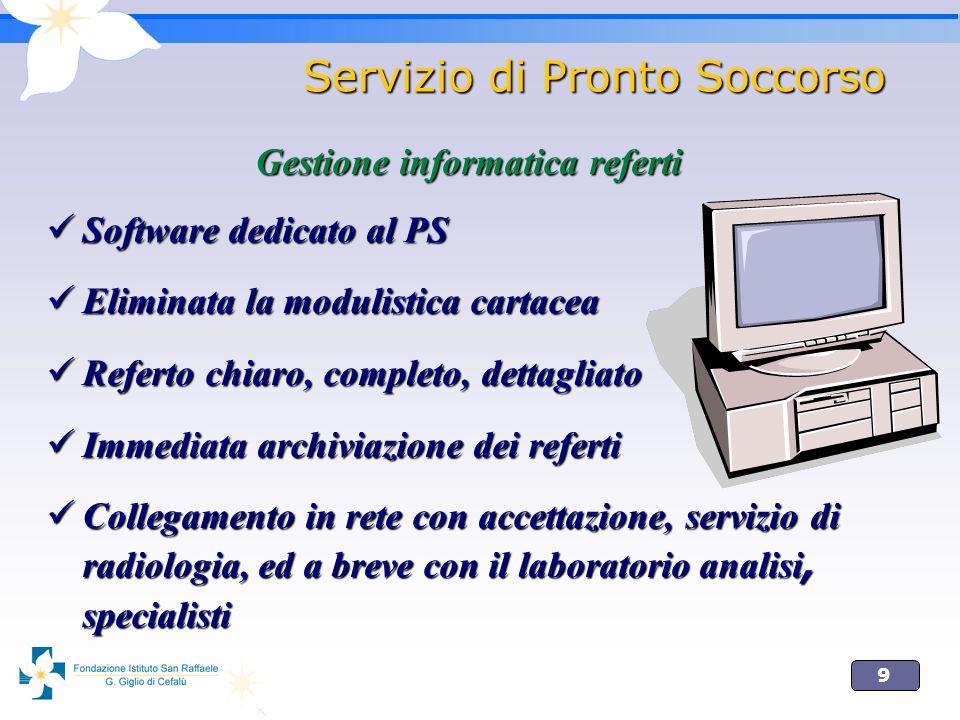 9 Servizio di Pronto Soccorso Gestione informatica referti Software dedicato al PS Software dedicato al PS Eliminata la modulistica cartacea Eliminata