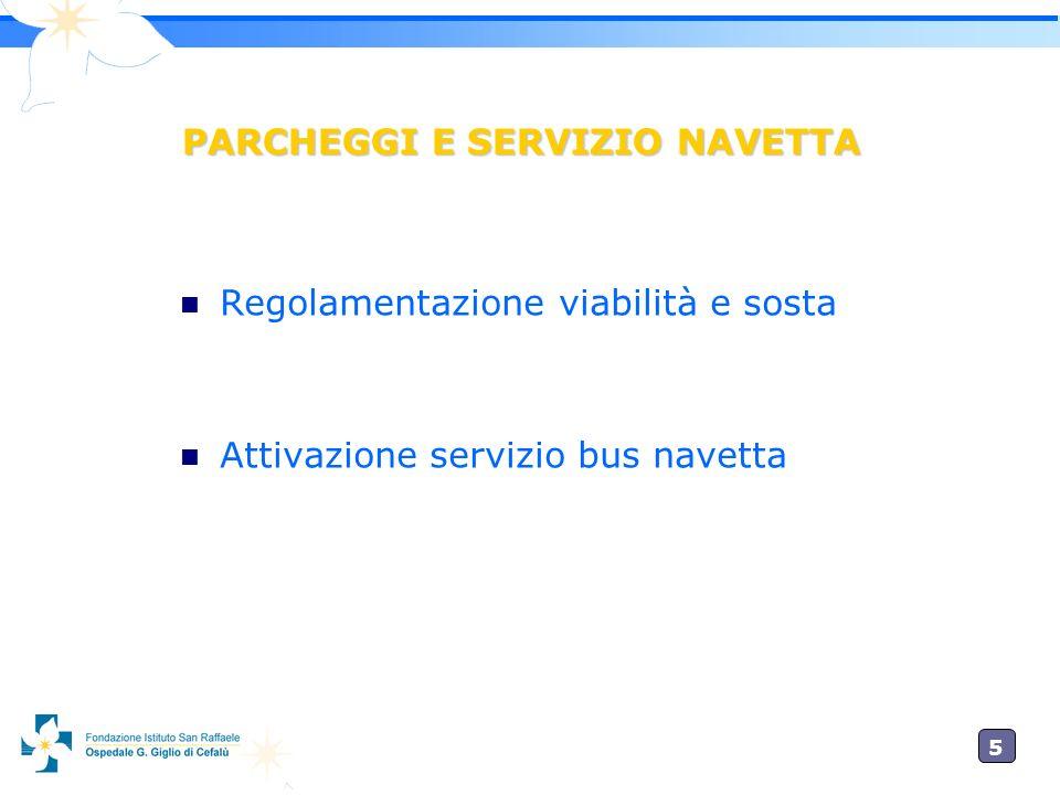 5 PARCHEGGI E SERVIZIO NAVETTA Regolamentazione viabilità e sosta Attivazione servizio bus navetta