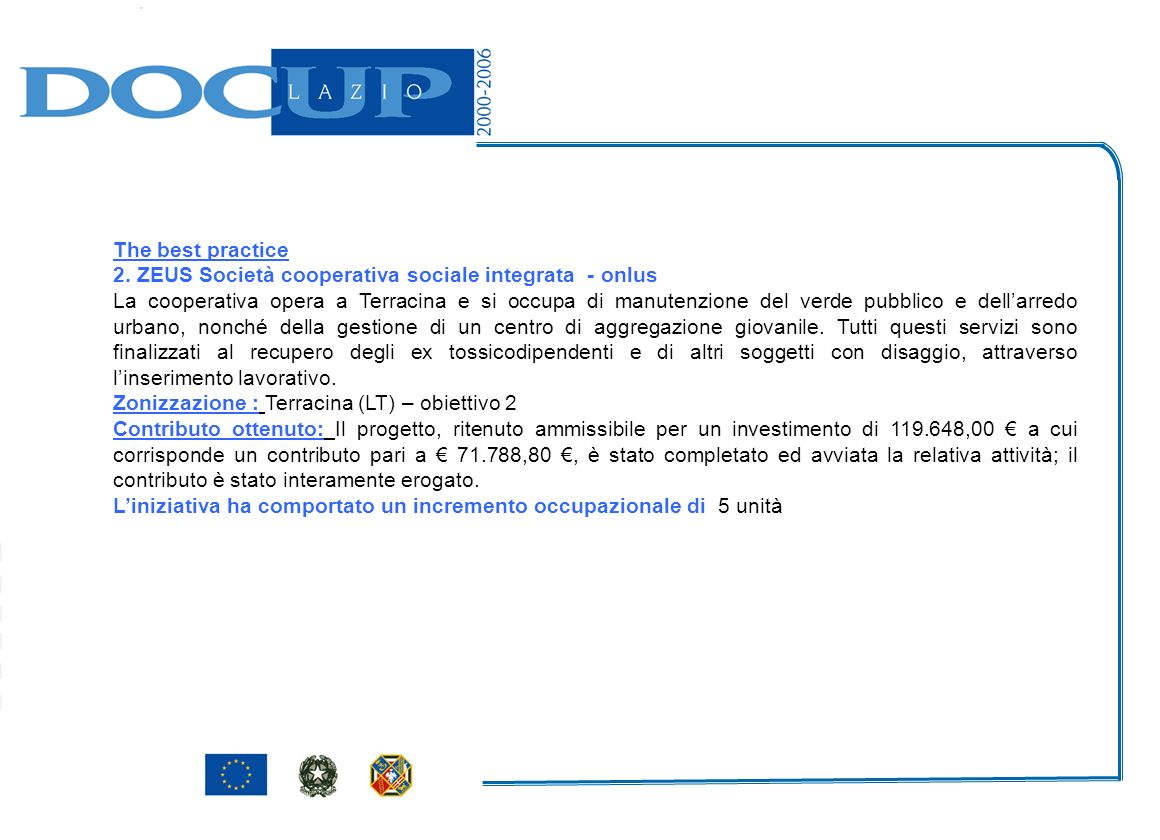 The best practice 2. ZEUS Società cooperativa sociale integrata - onlus La cooperativa opera a Terracina e si occupa di manutenzione del verde pubblic