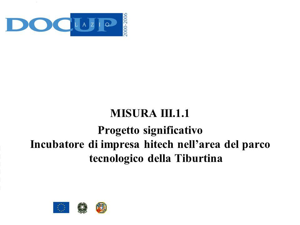 MISURA III.1.1 Progetto significativo Incubatore di impresa hitech nellarea del parco tecnologico della Tiburtina