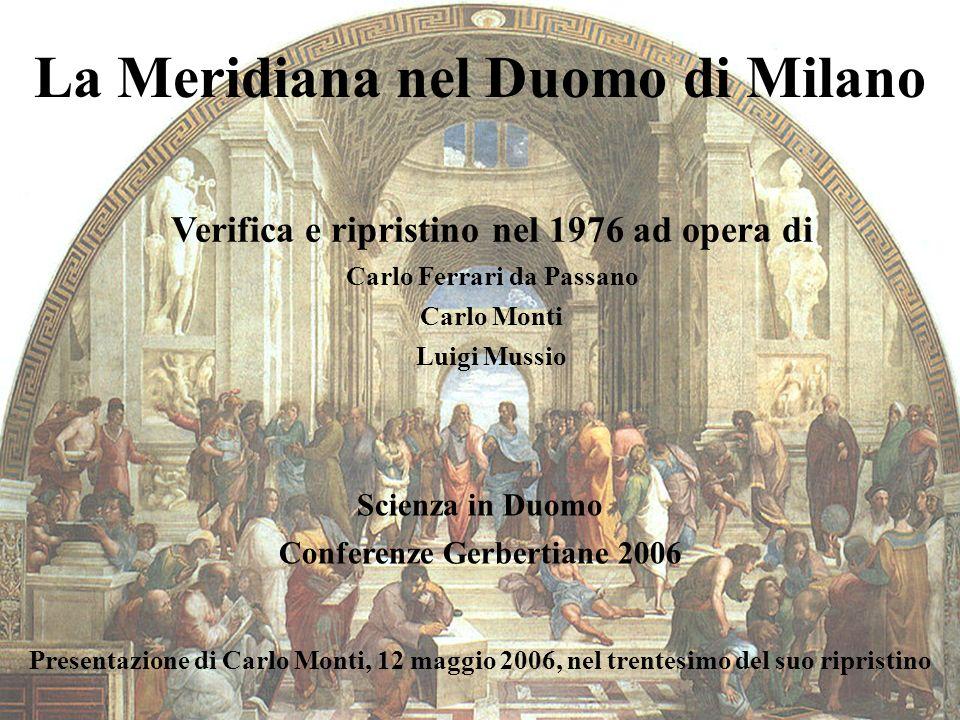 La Meridiana nel Duomo di Milano Verifica e ripristino nel 1976 ad opera di Carlo Ferrari da Passano Carlo Monti Luigi Mussio Scienza in Duomo Confere