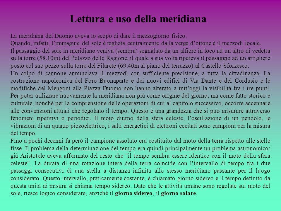 Lettura e uso della meridiana La meridiana del Duomo aveva lo scopo di dare il mezzogiorno fisico. Quando, infatti, limmagine del sole è tagliata cent