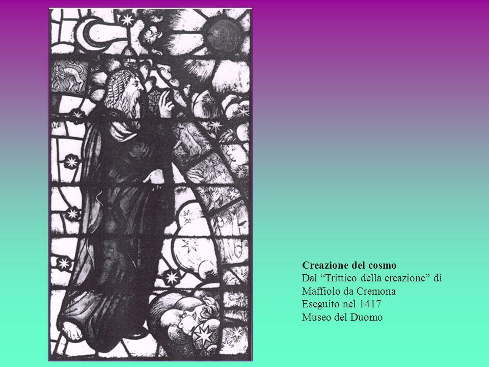 Creazione del cosmo Dal Trittico della creazione di Maffiolo da Cremona Eseguito nel 1417 Museo del Duomo