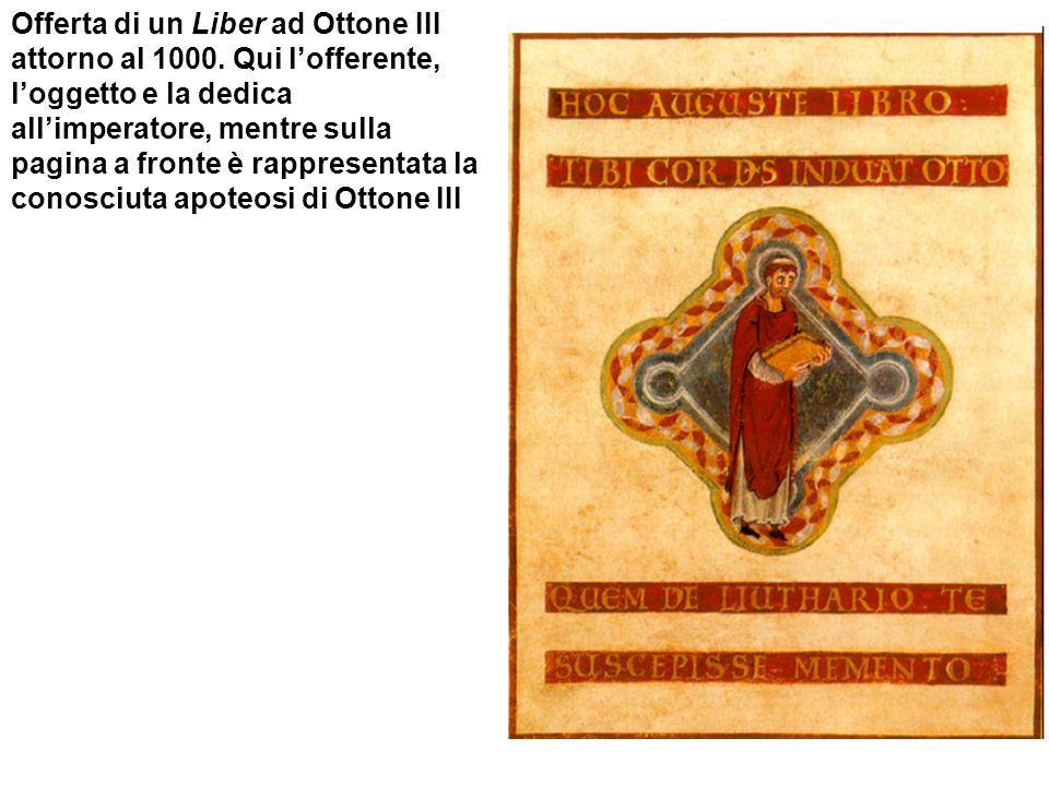Offerta di un Liber ad Ottone III attorno al 1000. Qui lofferente, loggetto e la dedica allimperatore, mentre sulla pagina a fronte è rappresentata la