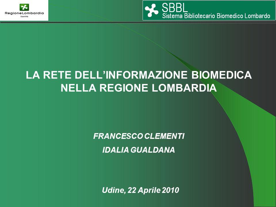 LA RETE DELLINFORMAZIONE BIOMEDICA NELLA REGIONE LOMBARDIA FRANCESCO CLEMENTI IDALIA GUALDANA Udine, 22 Aprile 2010