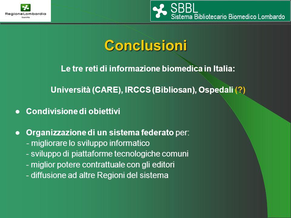 Conclusioni Le tre reti di informazione biomedica in Italia: Università (CARE), IRCCS (Bibliosan), Ospedali ( ) Condivisione di obiettivi Organizzazione di un sistema federato per: - migliorare lo sviluppo informatico - sviluppo di piattaforme tecnologiche comuni - miglior potere contrattuale con gli editori - diffusione ad altre Regioni del sistema