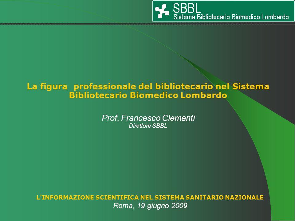 La figura professionale del bibliotecario nel Sistema Bibliotecario Biomedico Lombardo Prof. Francesco Clementi Direttore SBBL LINFORMAZIONE SCIENTIFI
