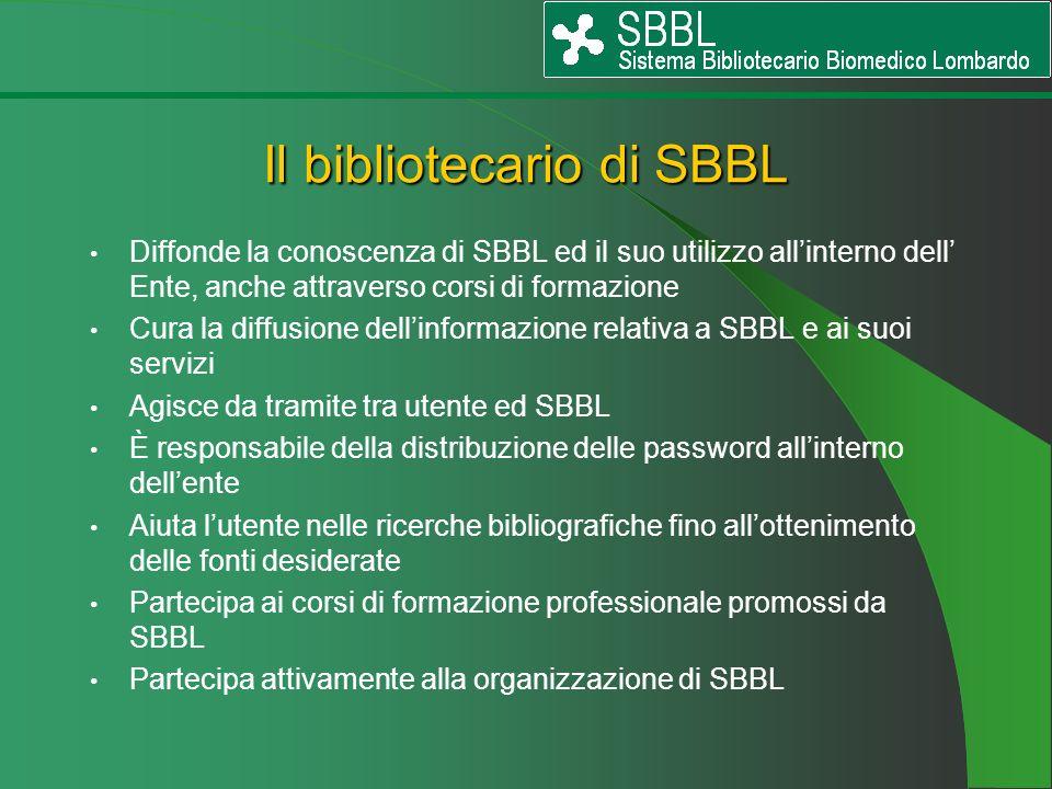 Il bibliotecario di SBBL Diffonde la conoscenza di SBBL ed il suo utilizzo allinterno dell Ente, anche attraverso corsi di formazione Cura la diffusio