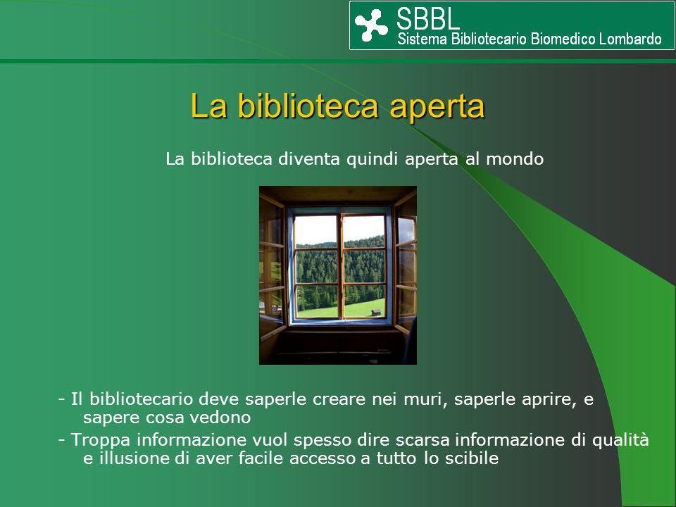 La biblioteca aperta La biblioteca diventa quindi aperta al mondo - Il bibliotecario deve saperle creare nei muri, saperle aprire, e sapere cosa vedon