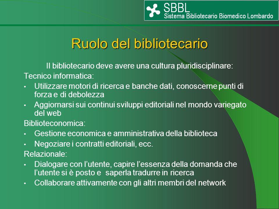 Ruolo del bibliotecario Il bibliotecario deve avere una cultura pluridisciplinare: Tecnico informatica: Utilizzare motori di ricerca e banche dati, co