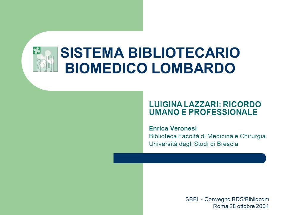 SBBL - Convegno BDS/Bibliocom Roma 28 ottobre 2004 SISTEMA BIBLIOTECARIO BIOMEDICO LOMBARDO LUIGINA LAZZARI: RICORDO UMANO E PROFESSIONALE Enrica Vero
