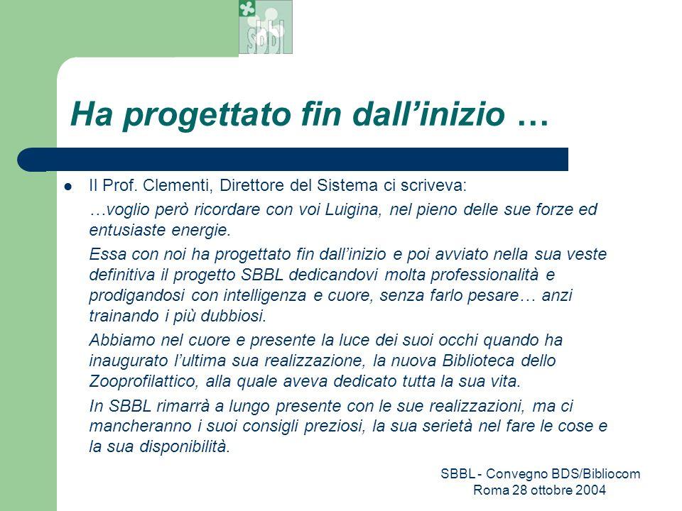 SBBL - Convegno BDS/Bibliocom Roma 28 ottobre 2004 Ha progettato fin dallinizio … Il Prof. Clementi, Direttore del Sistema ci scriveva: …voglio però r