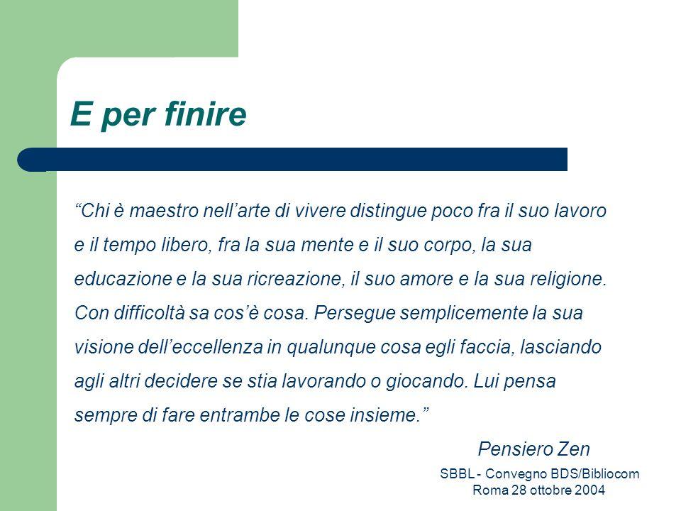 SBBL - Convegno BDS/Bibliocom Roma 28 ottobre 2004 E per finire Chi è maestro nellarte di vivere distingue poco fra il suo lavoro e il tempo libero, f
