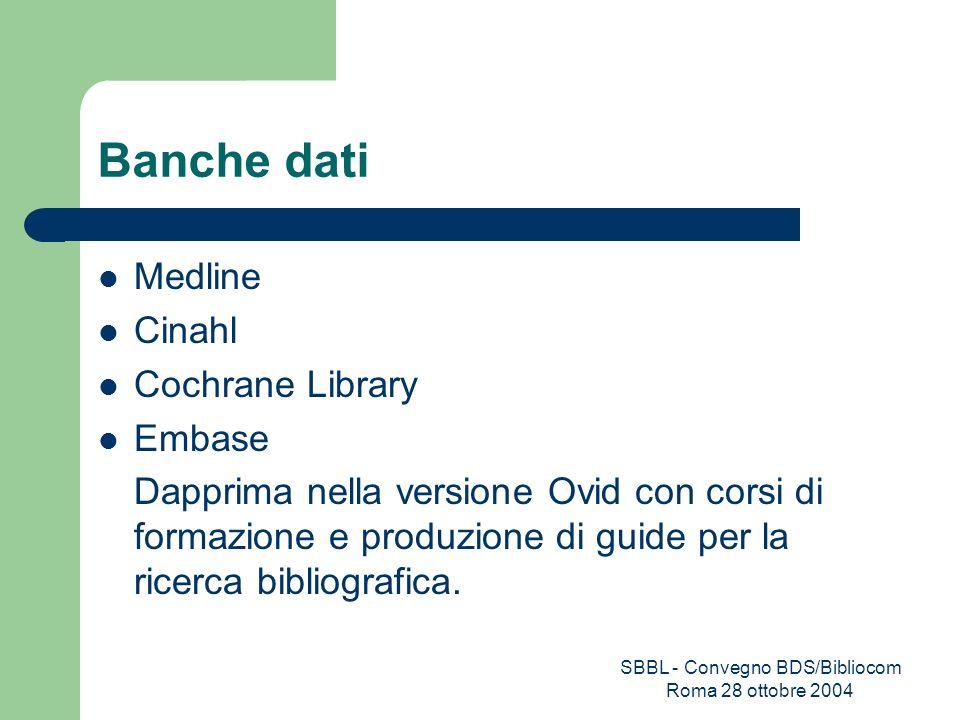 SBBL - Convegno BDS/Bibliocom Roma 28 ottobre 2004 Banche dati Medline Cinahl Cochrane Library Embase Dapprima nella versione Ovid con corsi di formaz
