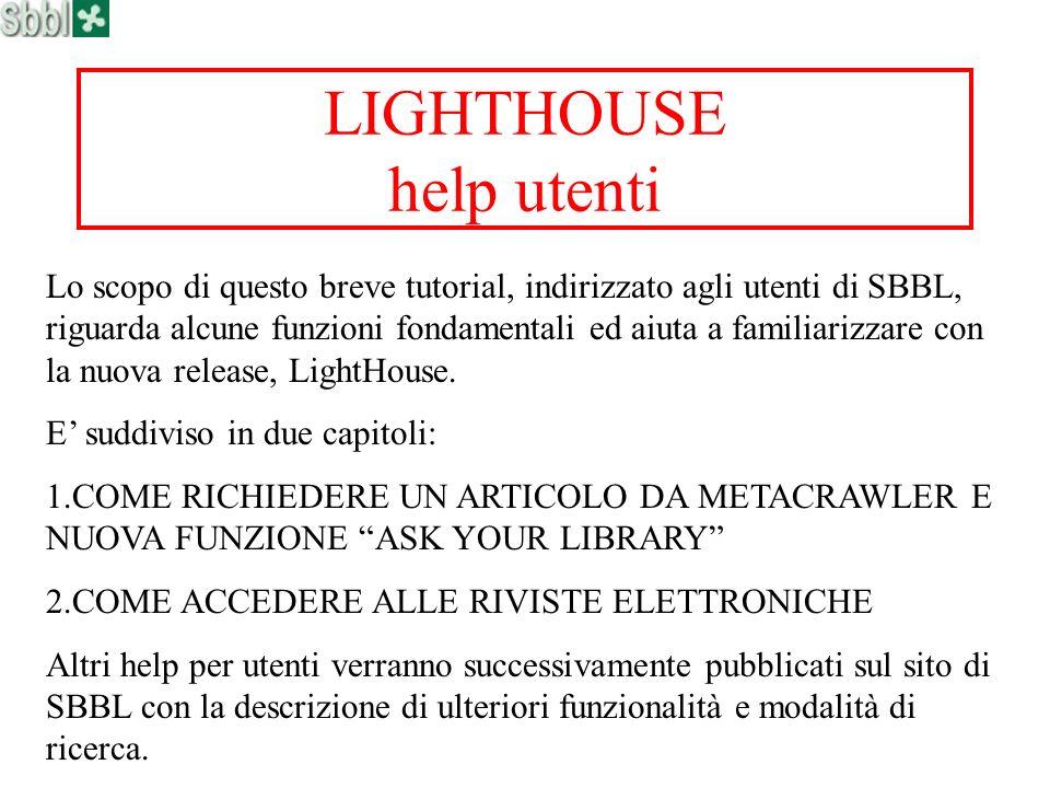 LIGHTHOUSE help utenti Lo scopo di questo breve tutorial, indirizzato agli utenti di SBBL, riguarda alcune funzioni fondamentali ed aiuta a familiariz
