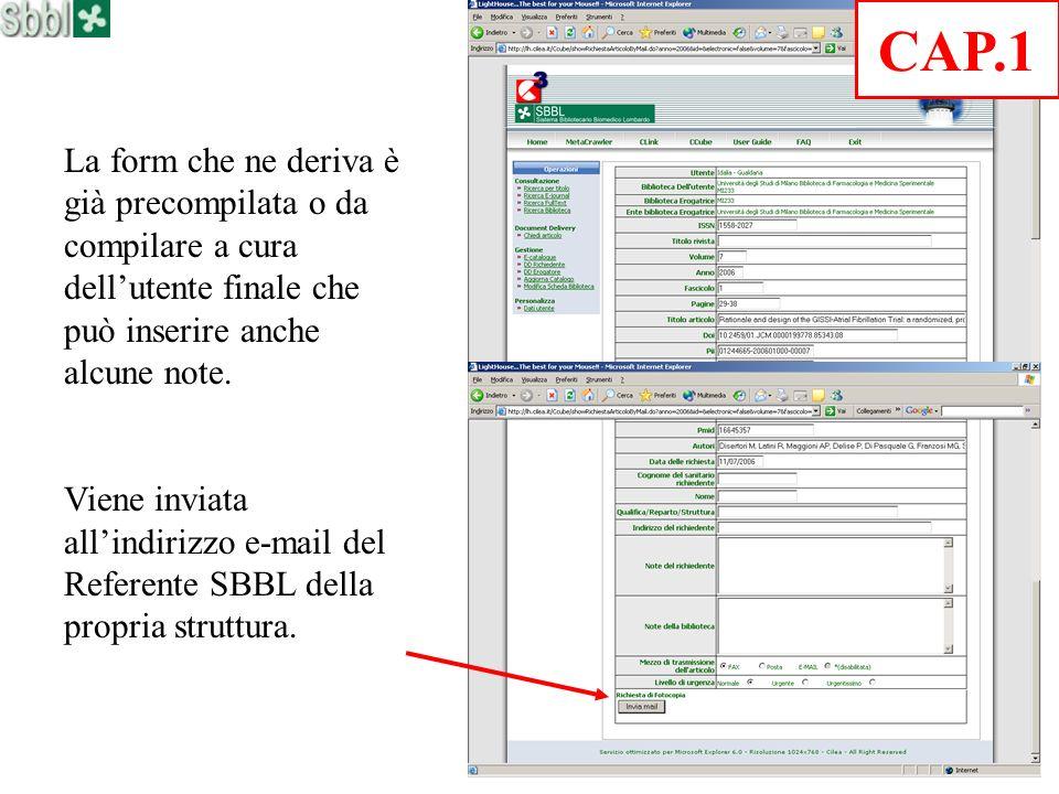 La form che ne deriva è già precompilata o da compilare a cura dellutente finale che può inserire anche alcune note. Viene inviata allindirizzo e-mail