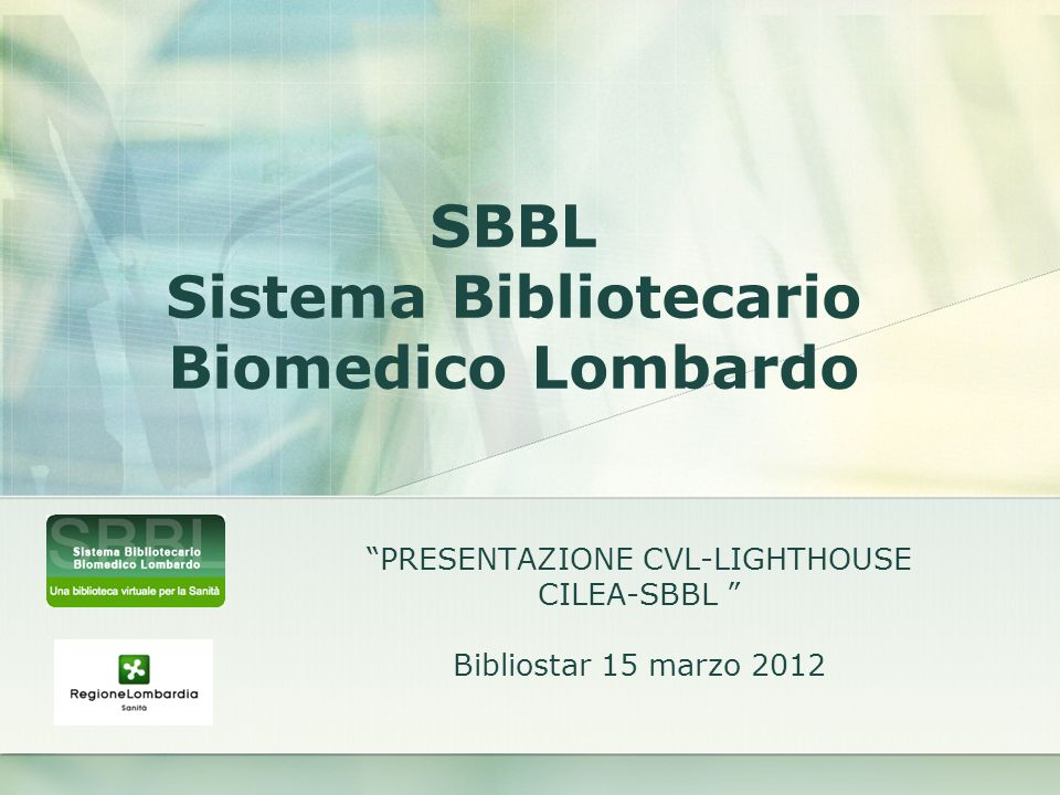 PRESENTAZIONE CVL-LIGHTHOUSE CILEA-SBBL Bibliostar 15 marzo 2012 SBBL Sistema Bibliotecario Biomedico Lombardo