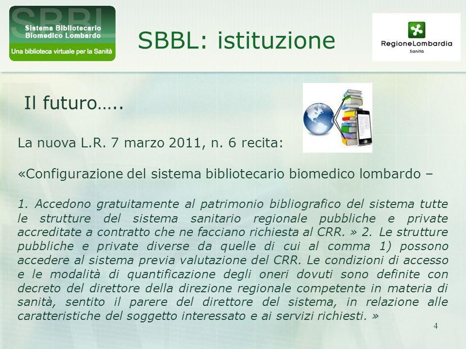 4 SBBL: istituzione Il futuro….. La nuova L.R. 7 marzo 2011, n. 6 recita: «Configurazione del sistema bibliotecario biomedico lombardo – 1. Accedono g