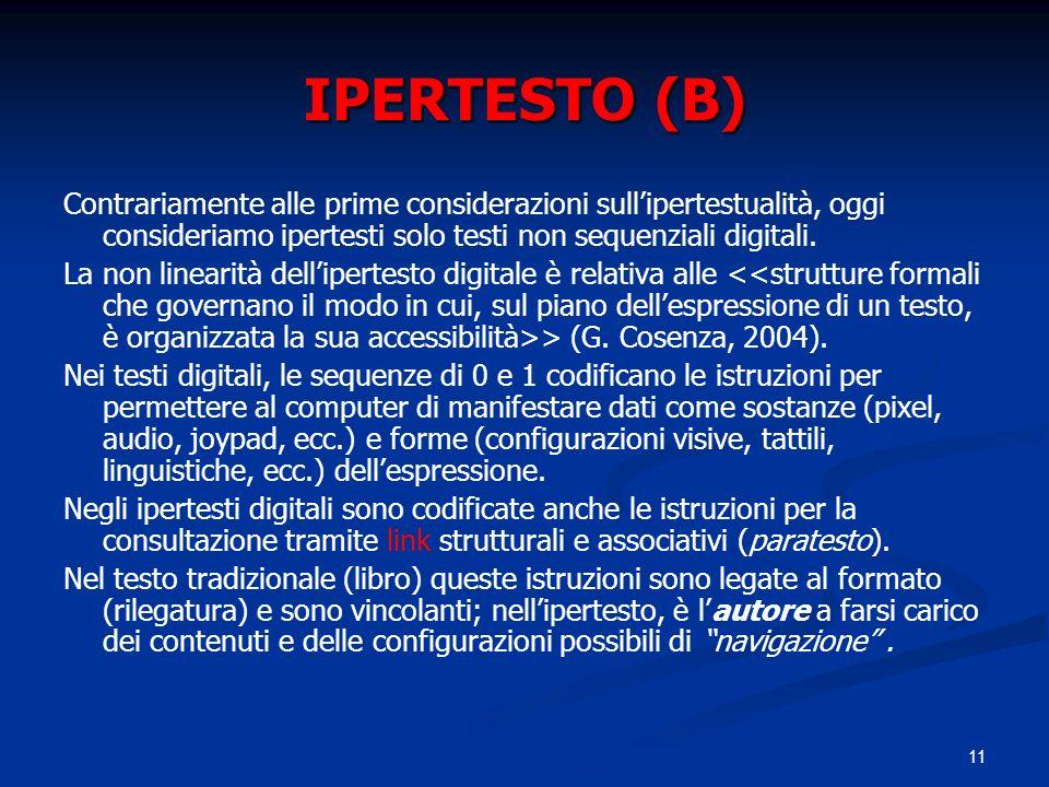 11 IPERTESTO (B) Contrariamente alle prime considerazioni sullipertestualità, oggi consideriamo ipertesti solo testi non sequenziali digitali. La non
