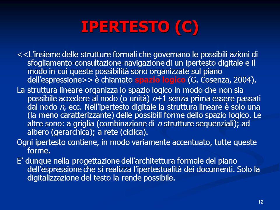 12 IPERTESTO (C) > è chiamato spazio logico (G. Cosenza, 2004). La struttura lineare organizza lo spazio logico in modo che non sia possibile accedere
