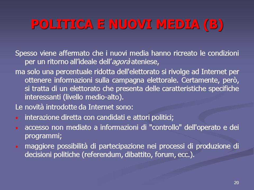 20 POLITICA E NUOVI MEDIA (B) Spesso viene affermato che i nuovi media hanno ricreato le condizioni per un ritorno allideale dellagorà ateniese, ma so