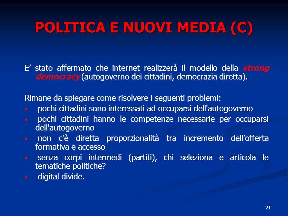 21 POLITICA E NUOVI MEDIA (C) E stato affermato che internet realizzerà il modello della strong democracy (autogoverno dei cittadini, democrazia diret