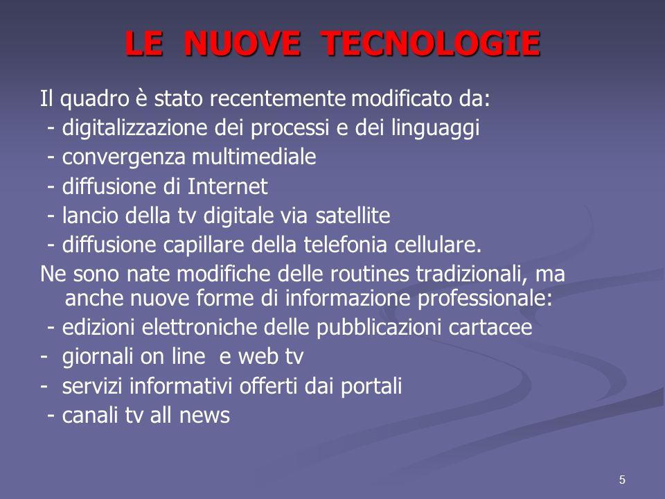 5 LE NUOVE TECNOLOGIE Il quadro è stato recentemente modificato da: - digitalizzazione dei processi e dei linguaggi - convergenza multimediale - diffu