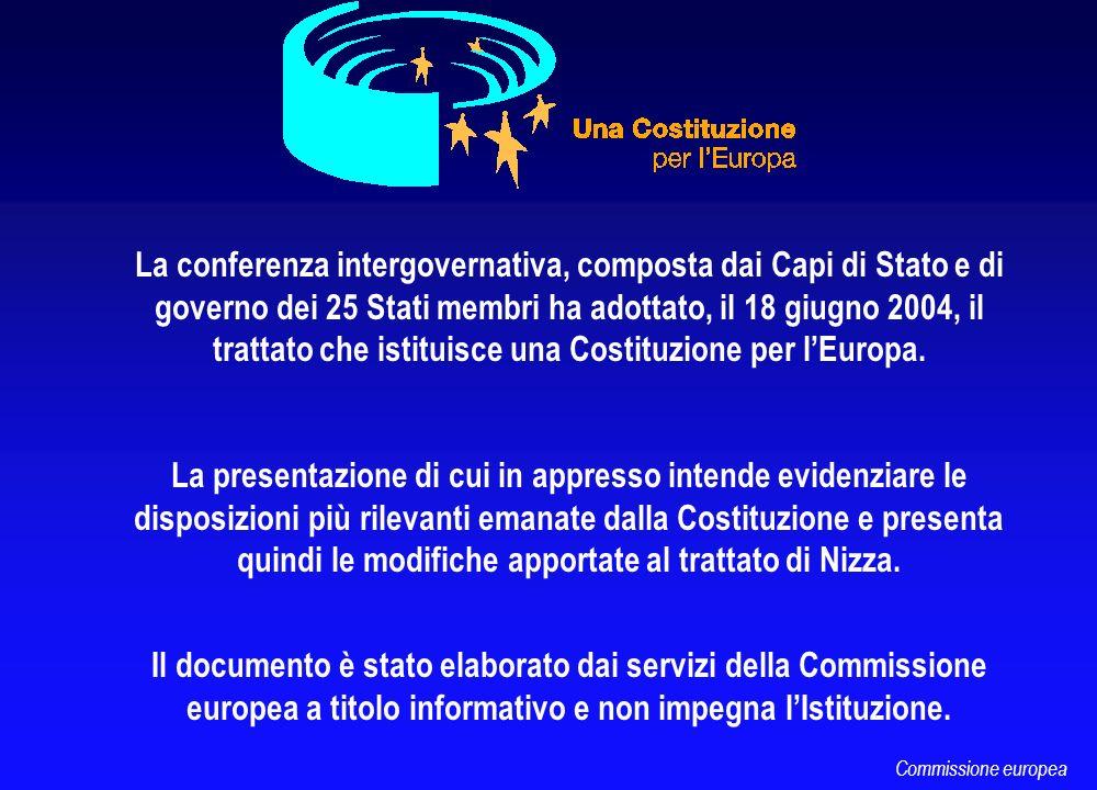 Commissione europea La conferenza intergovernativa, composta dai Capi di Stato e di governo dei 25 Stati membri ha adottato, il 18 giugno 2004, il tra