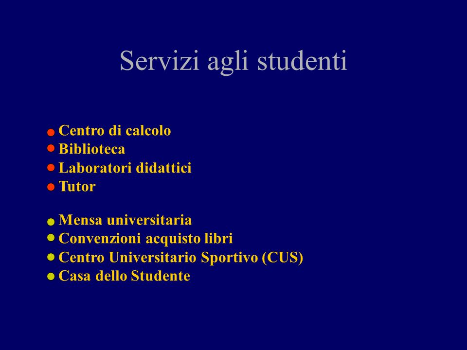 Servizi agli studenti Centro di calcolo Biblioteca Laboratori didattici Tutor Mensa universitaria Convenzioni acquisto libri Centro Universitario Sportivo (CUS) Casa dello Studente