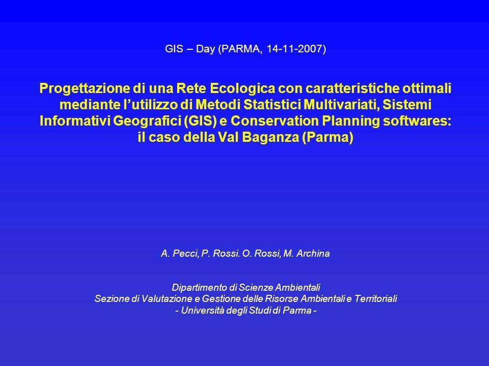 GIS – Day (PARMA, 14-11-2007) Progettazione di una Rete Ecologica con caratteristiche ottimali mediante lutilizzo di Metodi Statistici Multivariati, S