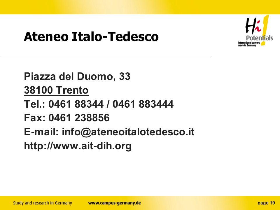 page 18 Dove informarmi? Centro dinformazione del DAAD C/O Goethe-Institut Via Savoia, 15 00198 Roma Tel/Fax: 06.85301666 E-Mail: DAAD-Rom@libero.it h