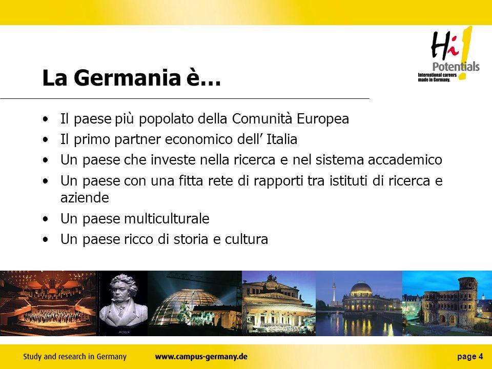 page 4 La Germania è… Il paese più popolato della Comunità Europea Il primo partner economico dell Italia Un paese che investe nella ricerca e nel sistema accademico Un paese con una fitta rete di rapporti tra istituti di ricerca e aziende Un paese multiculturale Un paese ricco di storia e cultura