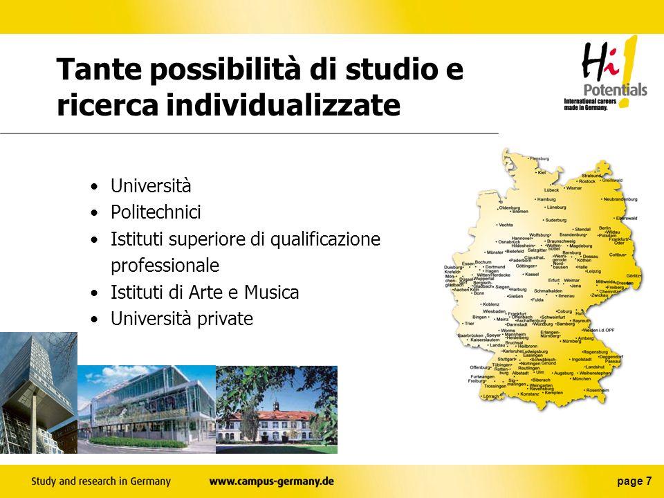 page 7 Tante possibilità di studio e ricerca individualizzate Università Politechnici Istituti superiore di qualificazione professionale Istituti di Arte e Musica Università private