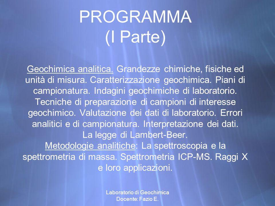 Laboratorio di Geochimica Docente: Fazio E. PROGRAMMA (I Parte) Geochimica analitica. Grandezze chimiche, fisiche ed unità di misura. Caratterizzazion