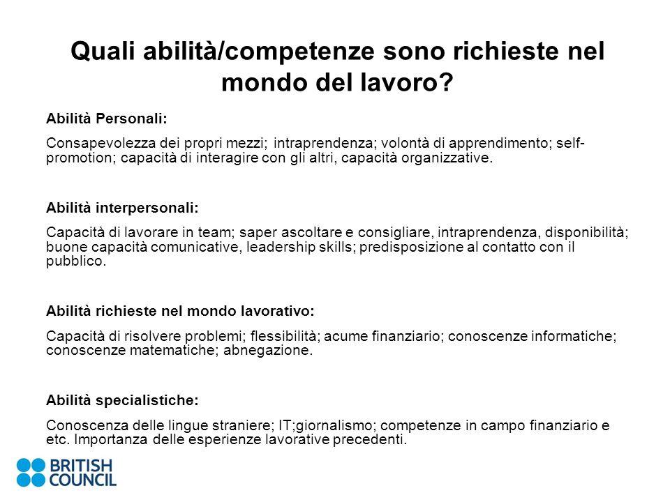 Quali abilità/competenze sono richieste nel mondo del lavoro? Abilità Personali: Consapevolezza dei propri mezzi; intraprendenza; volontà di apprendim
