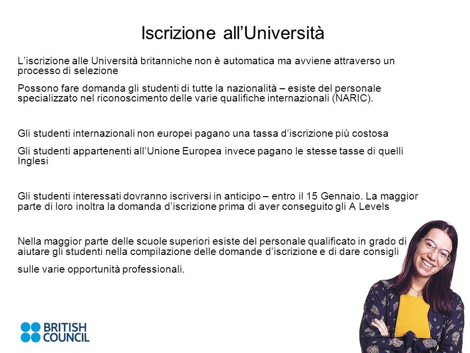 Iscrizione allUniversità Liscrizione alle Università britanniche non è automatica ma avviene attraverso un processo di selezione Possono fare domanda