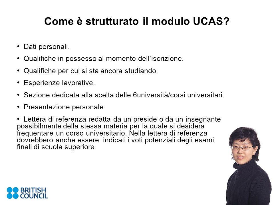 Come è strutturato il modulo UCAS? Dati personali. Qualifiche in possesso al momento delliscrizione. Qualifiche per cui si sta ancora studiando. Esper