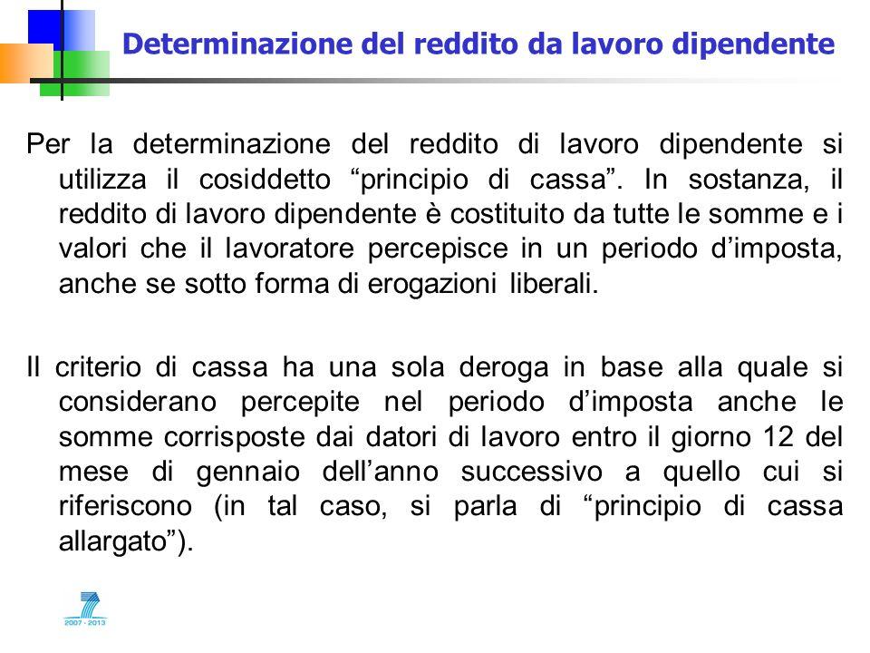 Determinazione del reddito da lavoro dipendente Per la determinazione del reddito di lavoro dipendente si utilizza il cosiddetto principio di cassa. I