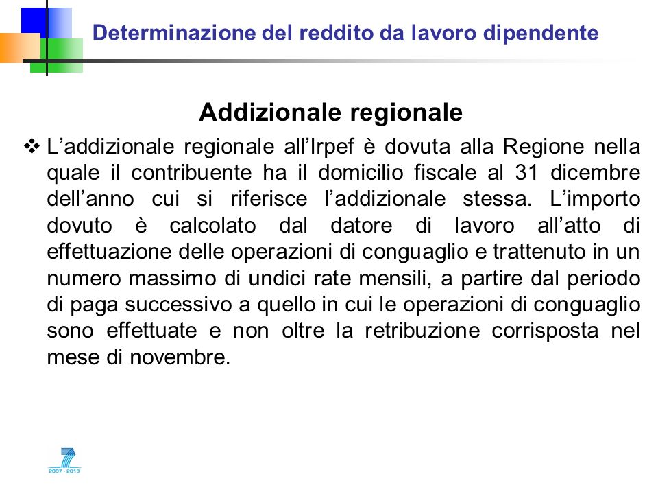 Determinazione del reddito da lavoro dipendente Addizionale regionale Laddizionale regionale allIrpef è dovuta alla Regione nella quale il contribuent