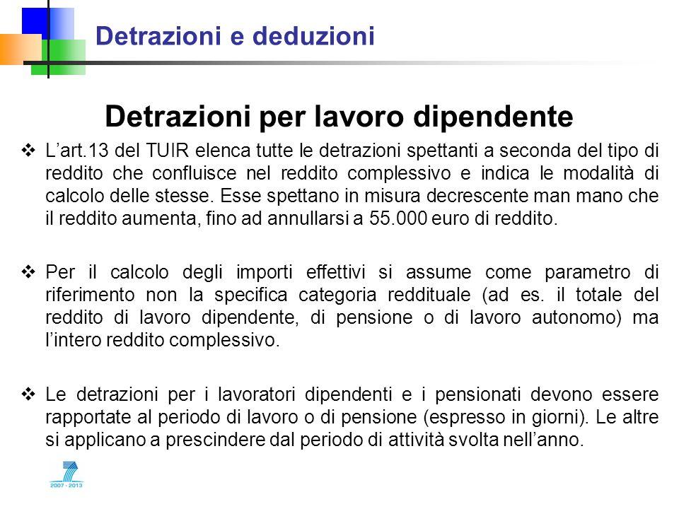 Detrazioni e deduzioni Detrazioni per lavoro dipendente Lart.13 del TUIR elenca tutte le detrazioni spettanti a seconda del tipo di reddito che conflu