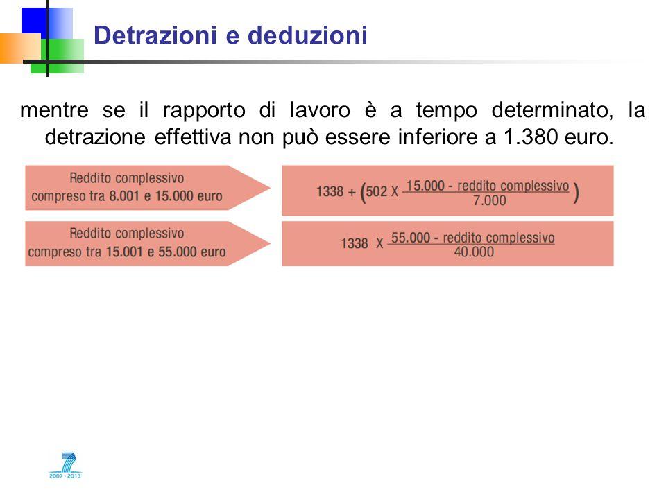 Detrazioni e deduzioni mentre se il rapporto di lavoro è a tempo determinato, la detrazione effettiva non può essere inferiore a 1.380 euro.
