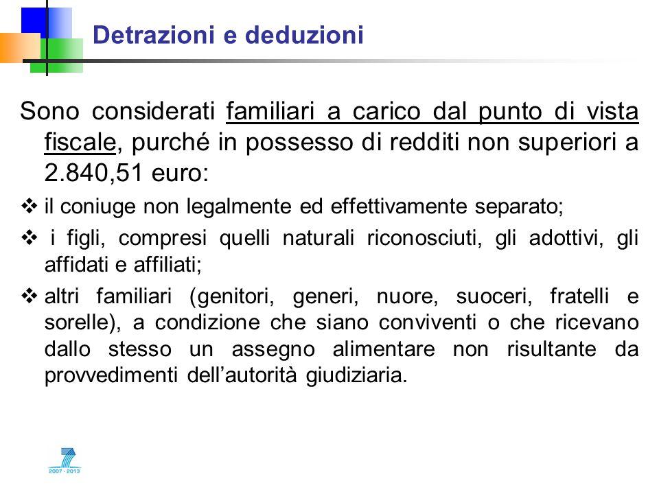 Detrazioni e deduzioni Sono considerati familiari a carico dal punto di vista fiscale, purché in possesso di redditi non superiori a 2.840,51 euro: il