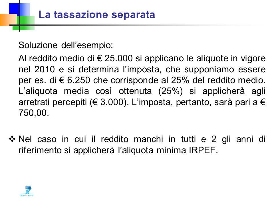 La tassazione separata Soluzione dellesempio: Al reddito medio di 25.000 si applicano le aliquote in vigore nel 2010 e si determina limposta, che supp