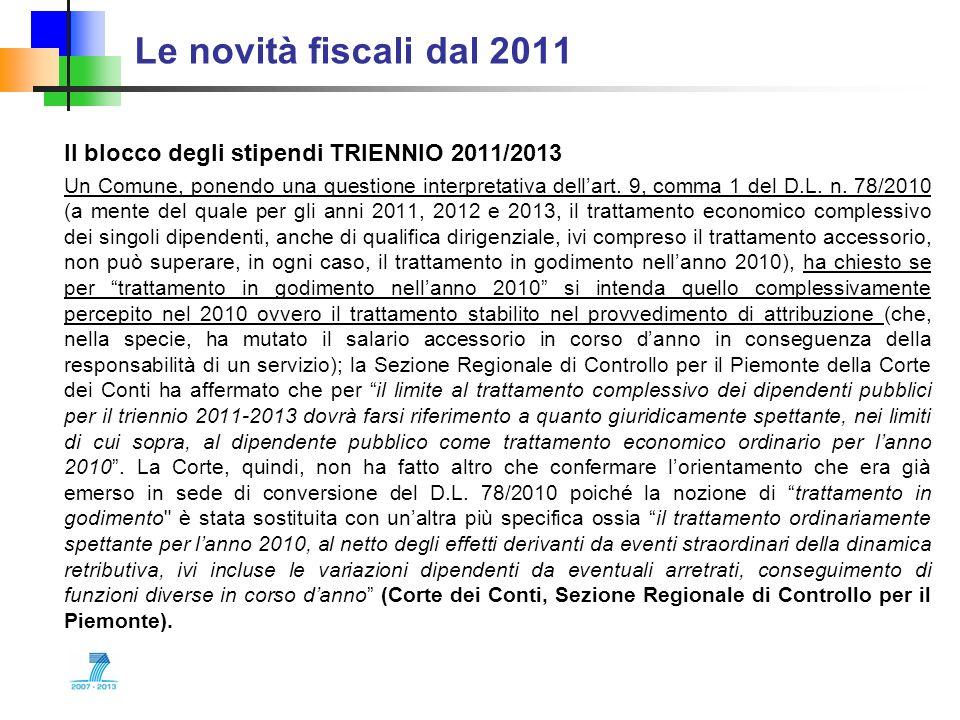 Le novità fiscali dal 2011 Il blocco degli stipendi TRIENNIO 2011/2013 Un Comune, ponendo una questione interpretativa dellart. 9, comma 1 del D.L. n.