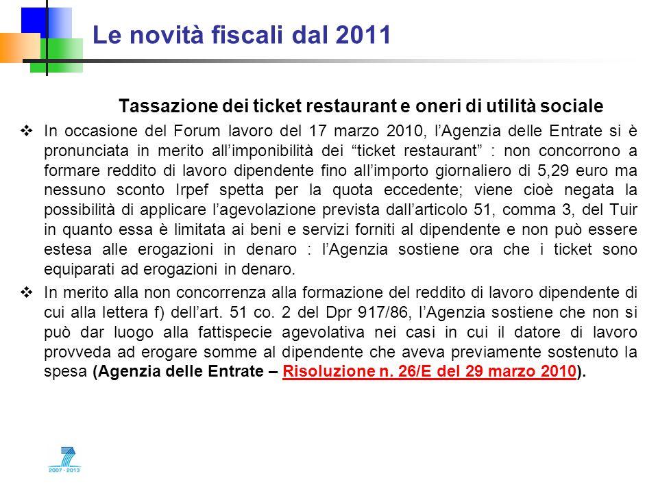 Le novità fiscali dal 2011 Tassazione dei ticket restaurant e oneri di utilità sociale In occasione del Forum lavoro del 17 marzo 2010, lAgenzia delle