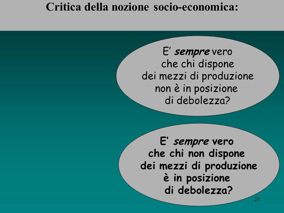 19 La nozione socio- economica di subordinazione La disciplina protettiva del diritto del lavoro si dovrebbe applicare a tutti i soggetti socialmente