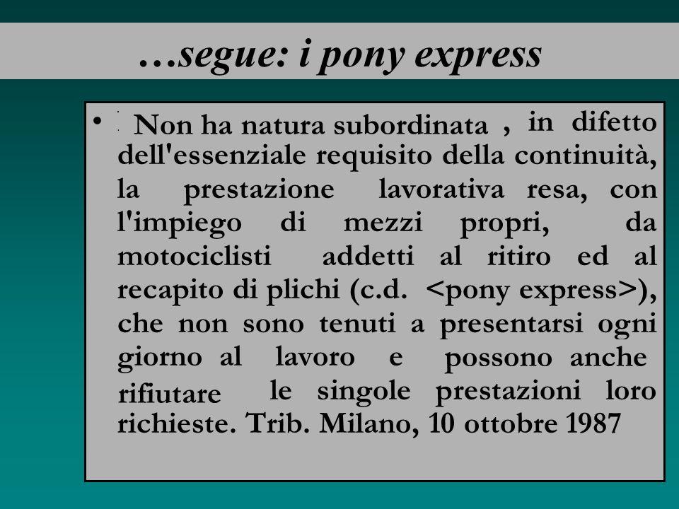 27 Un esempio di dissidio giurisprudenziale: il caso dei pony express Ha natura subordinata la prestazione lavorativa resa, con l'impiego di mezzo pro