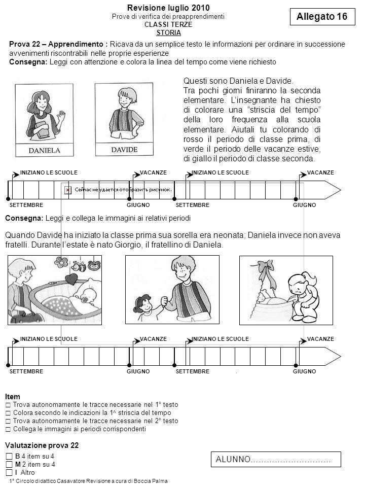Prova 22 – Apprendimento : Ricava da un semplice testo le informazioni per ordinare in successione avvenimenti riscontrabili nelle proprie esperienze